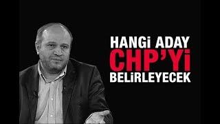 Salih Tuna   Hangi aday CHP'yi belirleyecek