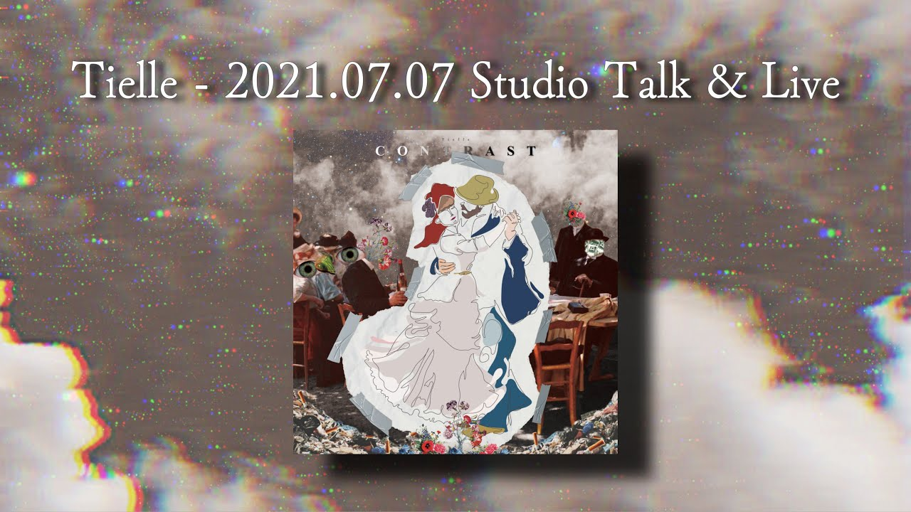 Tielle - 2021.07.07 Studio Talk & Live