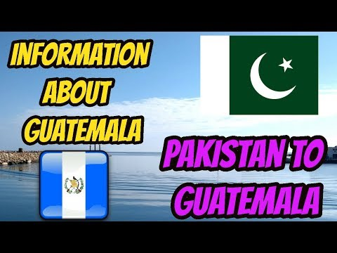 Pakistan to  Guatemala  -- information About  Guatemala  \  Guatemala to Usa