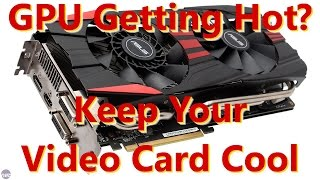 Video Card Getting Hot? Keep Your GPU Cool!