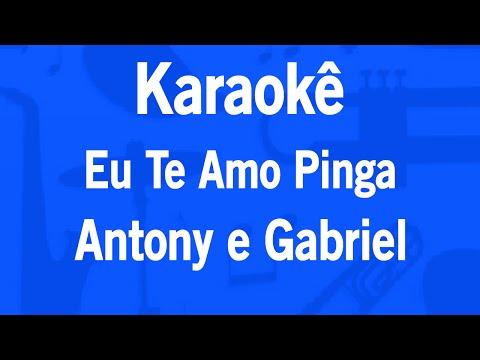 Karaokê Eu Te Amo Pinga - Antony e Gabriel