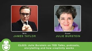 CL023: Julie Burstein on TED Talks, podcasts, storytelling and how creativity works
