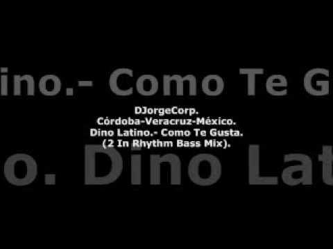GenteDJ Dino Latino.- Como Te Gusta (2 In Rhythm Bass Mix).