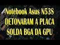 Getechinf #Lab262 - Notebook Asus N53S - Pior ASSISTÊNCIA de Goiânia?!? Pior do ano (+14)