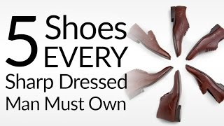 5 Shoes Every Sharp Dressed Man Must Own | Best Dress Shoes For Men To Rebuild Shoe Collection