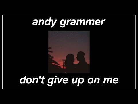 Don't Give Up On Me [From Five Feet Apart] - Andy Grammer (Lyrics)