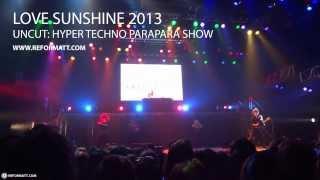 Love Sunshine 2013 UNCUT: Hyper Techno ParaPara Show