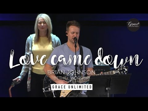 Love Came Down - Brian Johnson - Bethel