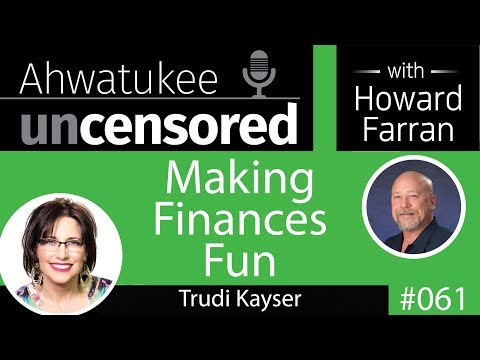 061 Making Finances Fun with Trudi Kayser : Ahwatukee Uncensored with Howard Farran