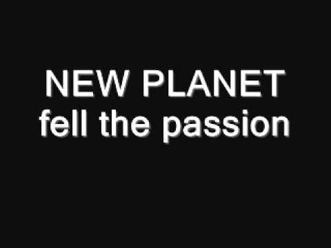 NEW PLANET = FELL THE PASSION