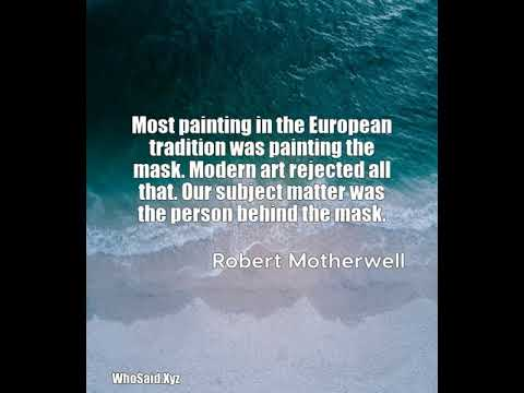 Robert Motherwell: Most painting in the European tradition was painting th ......