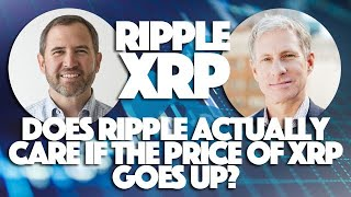 Ripple XRP: Does Ripple Actually Care If The Price Of XRP Goes Up?