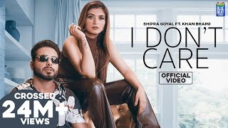 I Don't Care (Official Video) Shipra Goyal Ft Khan Bhaini | Syco Style | Latest Punjabi Songs 2020