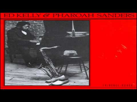 Ed Kelly & Pharoah Sanders - Pippin