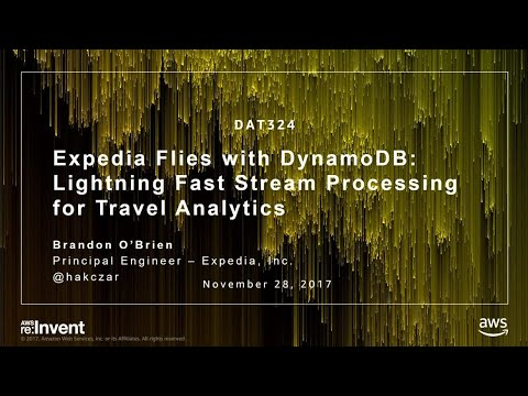 AWS re:Invent 2017: Expedia flies with DynamoDB: lightning fast stream processing fo (DAT324)