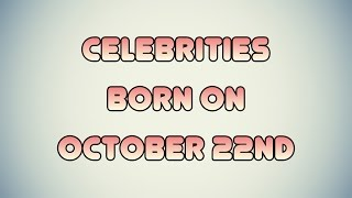 Celebrities born on October 22nd