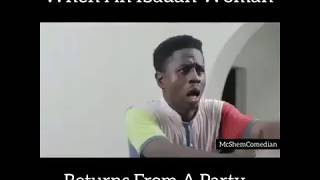 VERY FUNNY WHEN AN IBADAN WOMAN RETURNS FROM PARTY LATEST 2019 COMEDY