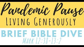 Brief Bible Dive: Living Generously Mark 12:38-13:2