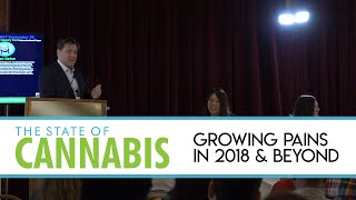 STATE OF CANNABIS 2018 | Growing Pains in 2018 & Beyond