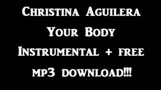 Christina Aguilera - Your Body Instrumental + free mp3 download!!!