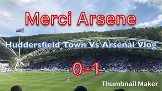 Merci Arsene ! Huddersfield Town Vs Arsenal Pl Match Vlog