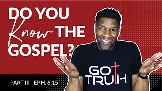 "Spiritual Warfare Part III - ""Do You Know the Gospel?""   Ephesians 6:15"