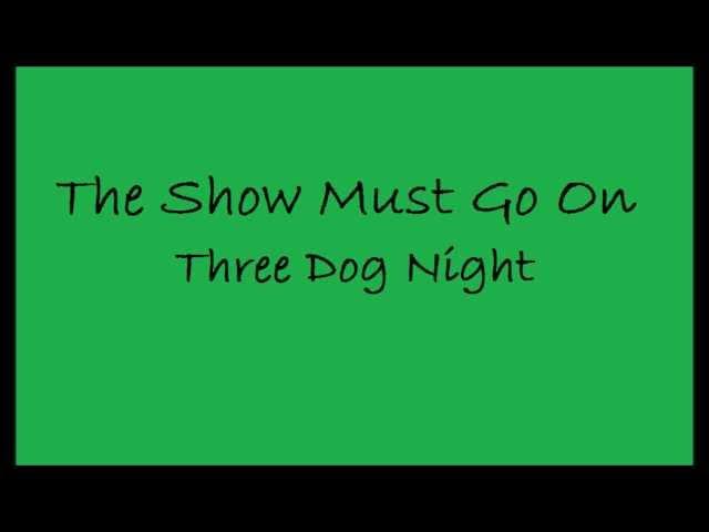 (Three Dog Night) The Show Must Go On lyrics