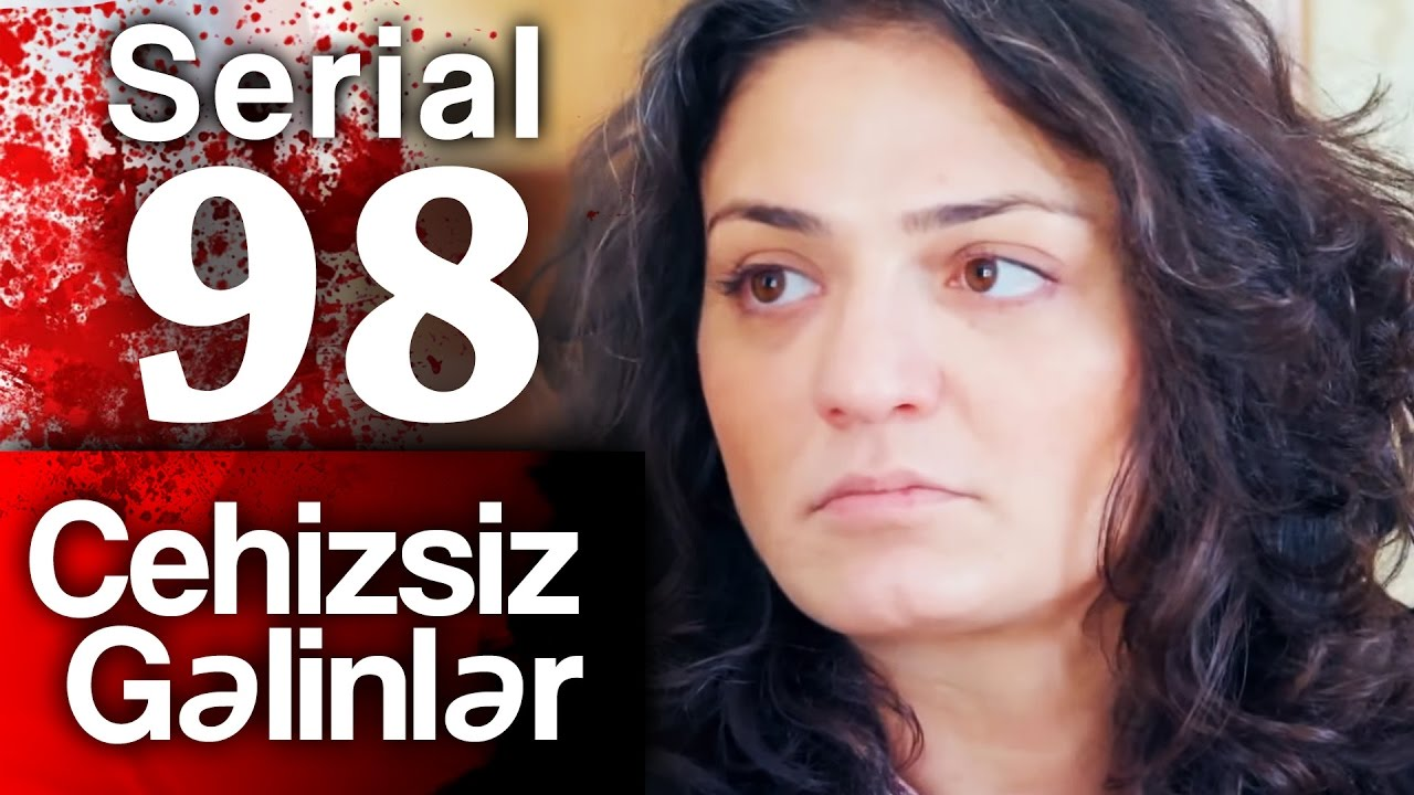 """""""Cehizsiz Gəlinlər"""" serialı – 98-ci seriya"""