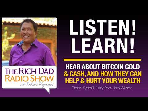 HEAR ABOUT BITCOIN, GOLD & CASH, AND HOW THEY CAN HELP & HURT YOUR WEALTH – Robert Kiyosaki,...
