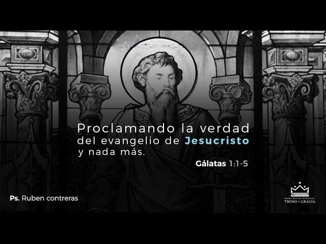 Proclamando la verdad del Evangelio de Jesucristo y nada mas / Ps Rubén Contreras / Galatas 1:1-5