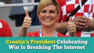 Croatia's President Celebrating Win Is Breaking The Internet