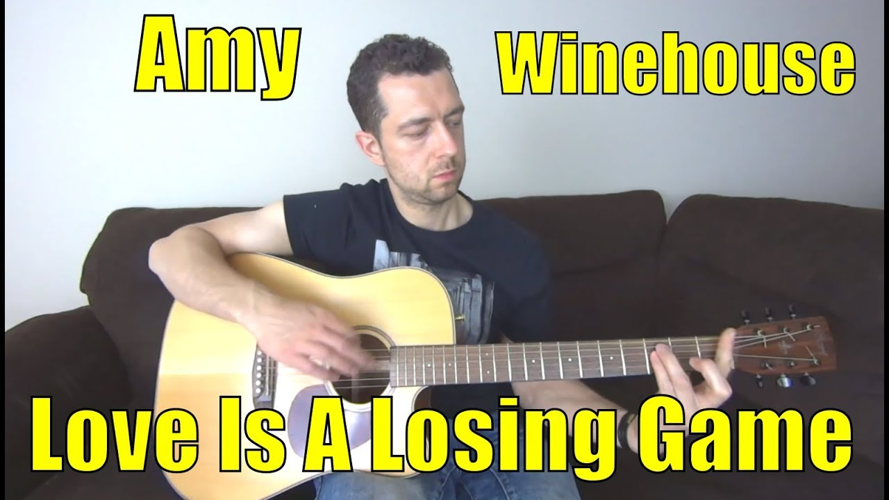 Love Is A Losing Game Chords And Tutorial Amy Winehouse Guitar
