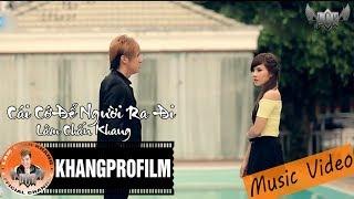 [ MV ] CÁI CỚ ĐỂ NGƯỜI RA ĐI | LÂM CHẤN KHANG