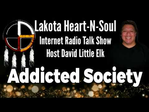 7 David Little Elk - Addicted Society - Lakota Heart-N-Soul Discussion