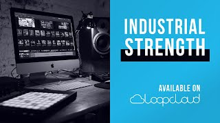 Industrial Strength is now on Loopcloud | Techno Pop House Loops Samples Sounds