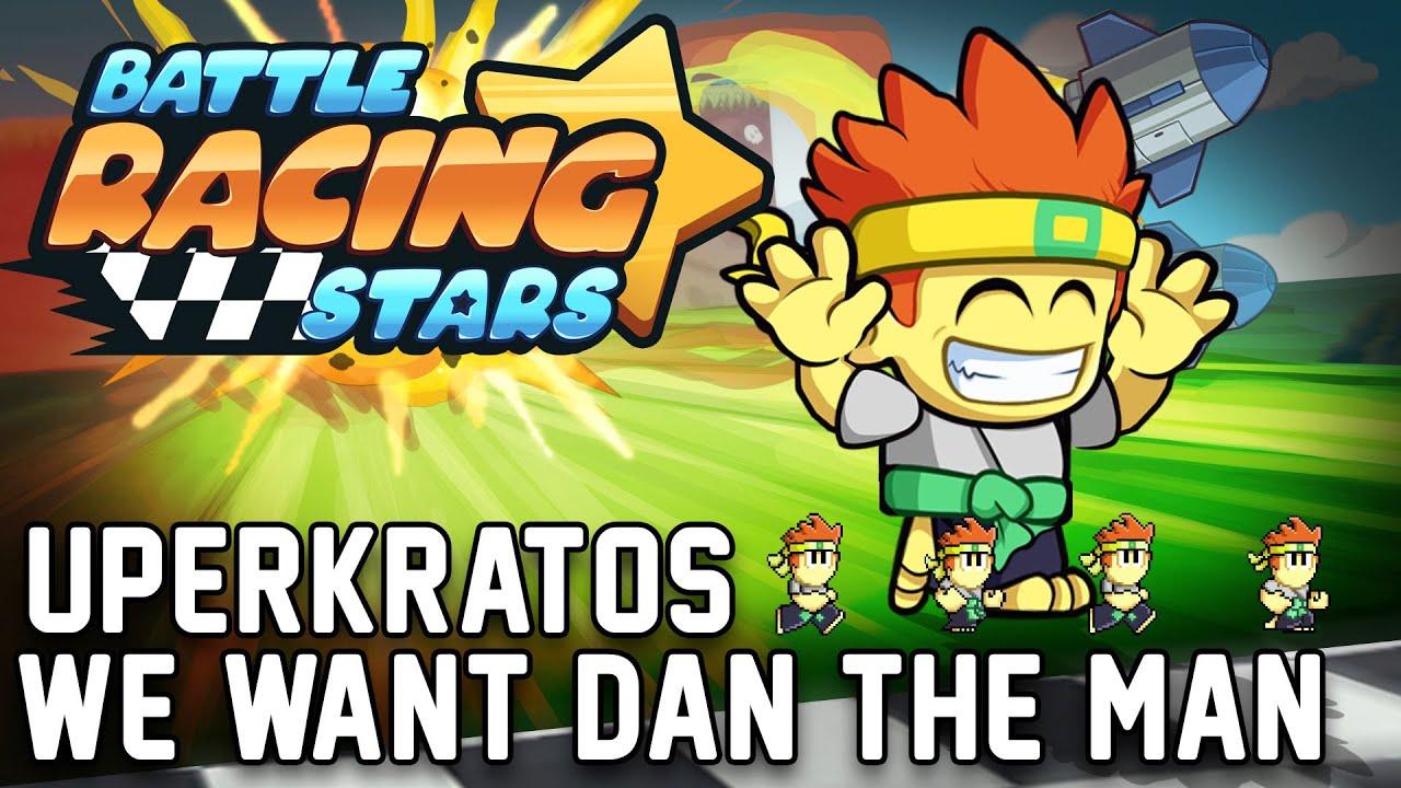 Battle Racing Stars  ⭐🏁🌟 We Want Dan the Man ( Uperkratos )