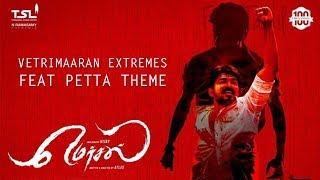 Vetrimaaran Extremes ft Petta Theme | Thalapathy | Anirudh Ravichander | Mersal | Petta