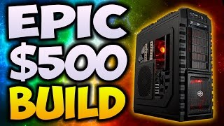BEST $500 Gaming PC Build 2017! Build the Perfect Gaming PC (Plays Every Game 1080P 60 FPS)