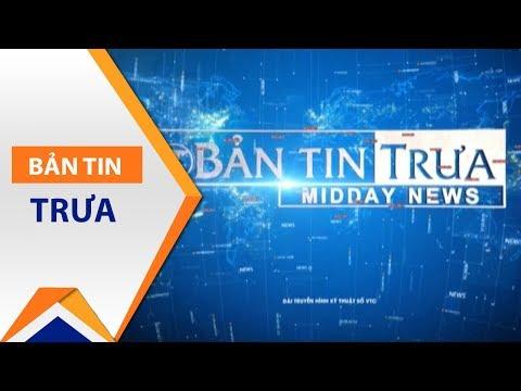 Bản tin trưa ngày 09/06/2017 | VTC1
