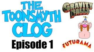 TOONSMYTH CLOG 1 - GRAVITY FALLS! XIAOLIN CHRONICLES! FUTURAMA! UNCLE GRANDPA!
