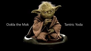 Watch Ookla The Mok Tantric Yoda video