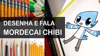 Desenha e fala (Mordecai Chibi - Apenas um Show)