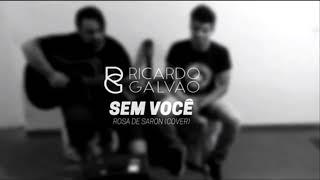 Baixar Sem Você - Rosa de Saron   Ricardo Galvão part. Bruno Andrade (Homenagem) Cover
