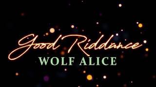 Wolf Alice - Good Riddance | Time Of Your Life (Lyrics)