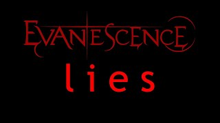 Lyrics to the song Lies by the american rock band, Evanescence. Fro...