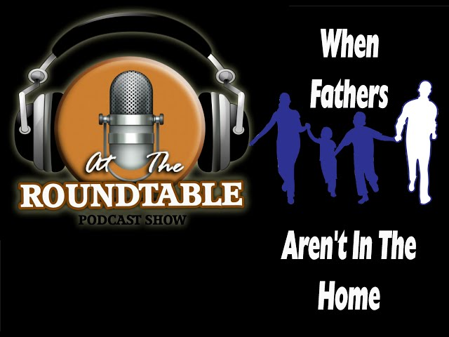 At the Roundtable Oct Show When Fathers Aren't In The Home