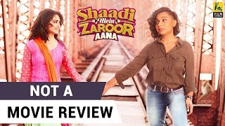 Shaadi Mein Zaroor Aana | Not A Movie Review | Sucharita Tyagi