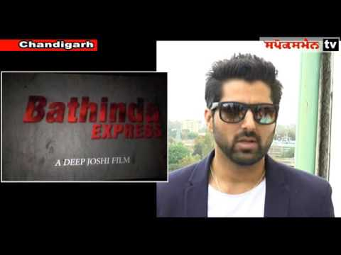"""Director & Lead Actor, Deep Joshi  """"Bathinda Express is a realistic movie with which  all Punjabi yo"""