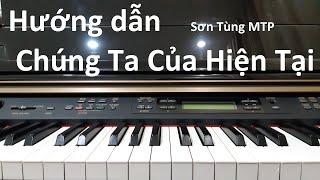 Hướng dẫn CHÚNG TA CỦA HIỆN TẠI - SƠN TÙNG MTP | Piano Cover Easy | Đinh Công Tú