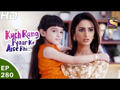 Kuch Rang Pyar Ke Aise Bhi - कुछ रंग प्यार के ऐसे भी - Ep 280 - 27th Mar, 2017